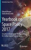 Yearbook on Space Policy 2017: Security in Outer Space: Rising Stakes for Civilian Space Programmes