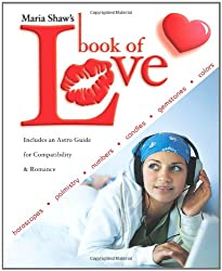 Maria Shaw's Book of Love: Horoscopes, Palmistry, Numbers, Candles, Gemstones and Colors