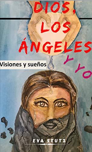 Dios, los ángeles y yo: Visiones y sueños por Eva Stutz