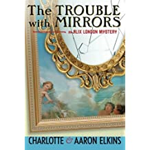 The Trouble with Mirrors (An Alix London Mystery) by Charlotte Elkins (2016-10-25)
