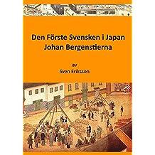 Den förste svensken i Japan: Johan Bergenstierna (Swedish Edition)