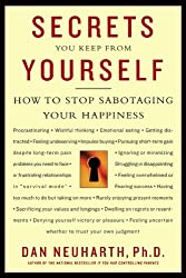 Secrets You Keep from Yourself: How to Stop Sabotaging Your Happiness by Dan Neuharth (2005-03-01)