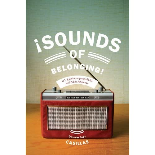 [Sounds of Belonging: U.S. Spanish-language Radio and Public Advocacy (Critical Cultural Communication)] [By: Casillas, Dolores Ines] [October, 2014]