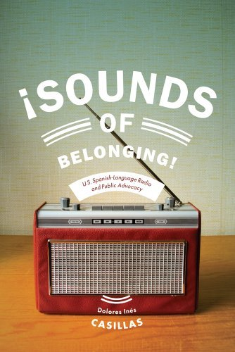 Sounds of Belonging: U.S. Spanish-language Radio and Public Advocacy (Critical Cultural Communication) by Dolores Ines Casillas (2014-10-17)