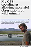My GPS coordinates allowing successful observations of wild animals (English Edition)