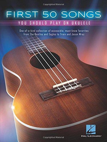 First 50 Songs You Should Play On Ukulele: Noten, Sammelband für Ukulele