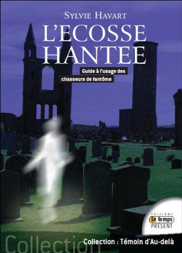 L'Ecosse hantée - Guide à l'usage des chasseurs de fantômes par Sylvie Havart