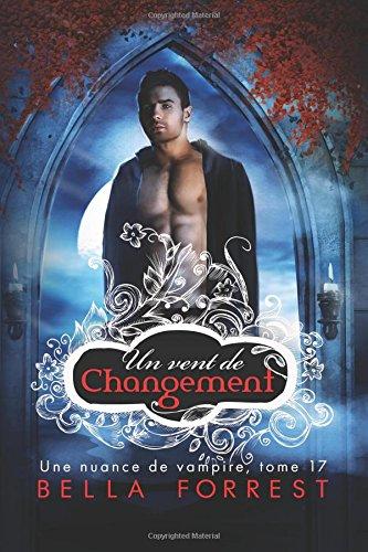 Une nuance de vampire 17 : Un vent de changement: Volume 17 par Bella Forrest
