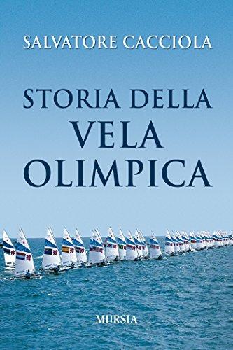 Storia della Vela Olimpica (Vela e motonautica) (Italian Edition) por Salvatore Cacciola