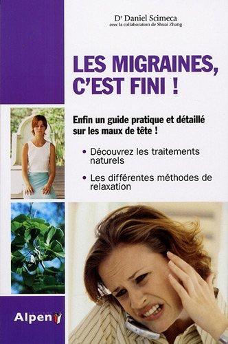 Les migraines, c'est fini ! de Dr Daniel Scimeca (30 juillet 2009) Broché