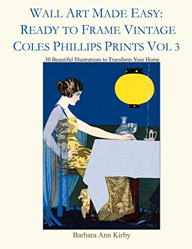 Wall Art Made Easy: Ready to Frame Vintage Coles Phillips Prints Vol 3: 30 Beautiful Illustrations to Transform Your Home -