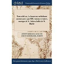Tom-Wild: Ou, Le Bourreau: Melodrame En Trois Actes: Par MM. Antony Et Anicet, Musique de M. Adrien; Ballet de M. Blache