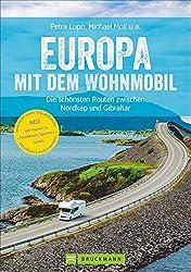 Europa mit dem Wohnmobil: Die schönsten Routen zwischen Nordkap und Gibraltar; Der Wohnmobil-Reiseführer mit detaillierten Karten, GPS-Koordinaten zu den Stellplätzen und Streckenleisten.