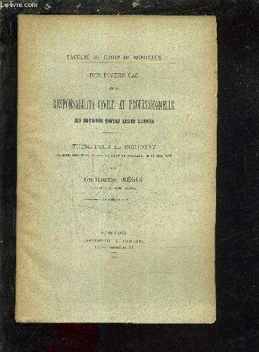 DES DIVERS CAS DE LA RESPONSABILITE CIVILE ET PROFESSIONNELLE DES NOTAIRES ENVERS LEURS CLIENTS - THESE POUR LE DOCTORAT SOUTENUE DEVANT LA FACULTE DE DROIT DE BORDEAUX LE 26 JUIN 1896 .