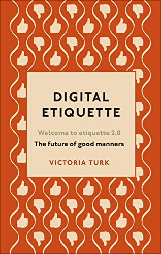 Digital Etiquette: Everything you wanted to know about modern manners but were afraid to ask (English Edition)