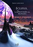 Eclipsis, la Destinée des Mondes - Tome 2 : L'Alliance (Fantastique) (French Edition)