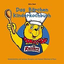 Das Bärchen Kinderkochbuch. Kinderleichte und leckere Rezepte vom Reinert Bärchen & Paco