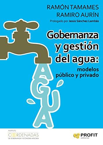 Gobernanza y gestion del agua: modelos público y privado por Ramón Tamames Gómez