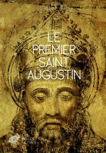 Le Premier Saint Augustin (Romans, Essais, Poesie, Documents) par Stephane Ratti