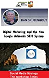 Digital Marketing and the New Google AdWords SEM System: Includes Google Merchant Center and Shopping Ads (Social Media Strategy - The Workshop Series Book 4)