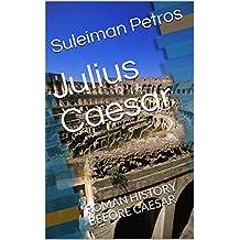 Julius Caesar: ROMAN HISTORY BEFORE CAESAR (English Edition)