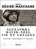 Alexandra David-Néel. Vie et voyages: Itinéraires géographiques et spirituels