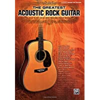 The Greatest Acoustic Rock Guitar: 45 of the Best Guitar Songs from Your Favorite Artists, Authentic Guitar Tab Edition