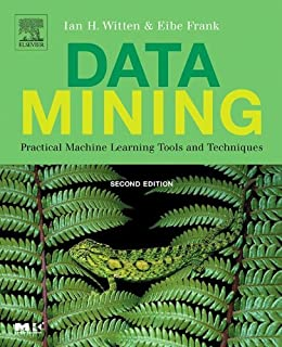 Data Mining: Practical Machine Learning Tools and Techniques, Second Edition (The Morgan Kaufmann Series in Data Management Systems) by [Witten, Ian H., Frank, Eibe]