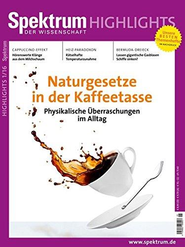 Preisvergleich Produktbild Naturgesetze in der Kaffeetasse: Physikalische Überraschungen im Alltag (Spektrum Highlights / Unsere besten Themenhefte im Nachdruck)