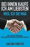Expert Marketplace -  Joachim Günster  - Bei Ihnen kaufe ich am liebsten. Weil ich Sie mag.: Wie Sie besser überzeugen, erfolgreicher verhandeln und mehr verkaufen.