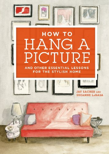 How to Hang a Picture: And Other Essential Lessons for the Stylish Home (English Edition) (Home Interior Rahmen, Dekorationen)