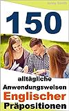 150 alltägliche Anwendungsweisen Englischer Präpositionen: Elementares bis mittleres Niveau (German Edition)