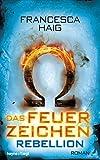 Das Feuerzeichen - Rebellion: Roman von Francesca Haig