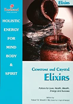Gemstone & Crystal Elixirs. Potions for Love, Health, Wealth, Energy & Success. (Power for life Book 4) by [Wood D.Hp,Robert W]