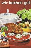 Wir kochen gut - Mehr als 1000 erprobte Rezepte - Reprint der Ausgabe von 1968