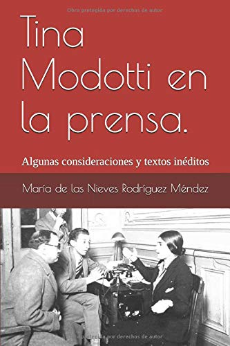 Tina Modotti en la prensa: Algunas consideraciones y textos inéditos por María de las Nieves Rodríguez Méndez