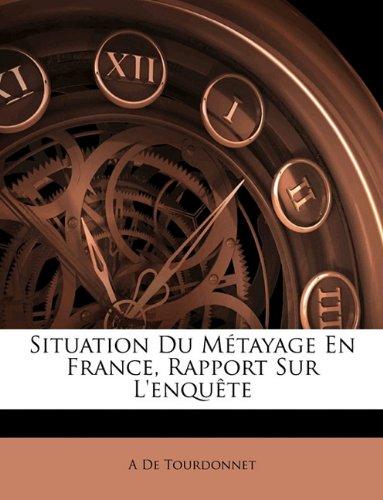 Situation Du Metayage En France, Rapport Sur L'Enquete par A De Tourdonnet