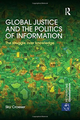global-justice-and-the-politics-of-information-the-struggle-over-knowledge-rethinking-globalizations