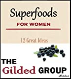 12 Superfoods for Women – Foods That Help Protect Your Breasts, Your Hair, Your Teeth & Your Health (Gilded Group Series) (English Edition)