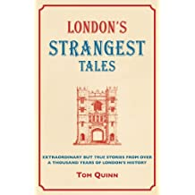 London's Strangest Tales: Extraordinary But True Tales from Over a Thousand Years of London's History (Strangest Series) (The Strangest Series)