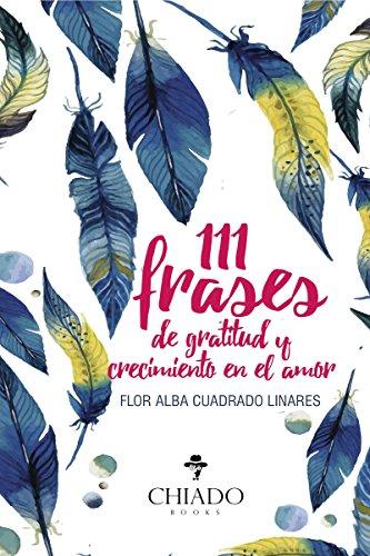 111 frases de gratitud y crecimiento en el amor por Flor Alba Cuadrado Linares