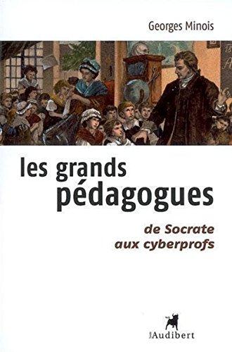Les Grands pédagogues, de Socrate aux cyberprofs