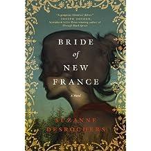 Bride of New France: A Novel by Desrochers, Suzanne (2013) Paperback
