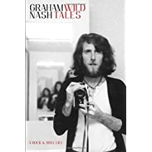 Wild Tales: A Rock & Roll Life by Graham Nash (2013-09-17)
