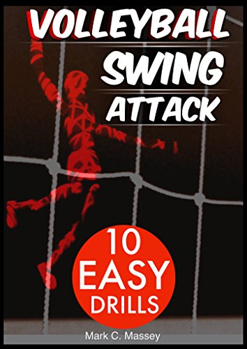Volleyball Swing Attack: 10 Easy Drills (Swing Offense Series Book 1) (English Edition) por Mark Massey