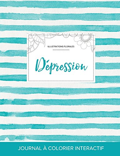 Journal de Coloration Adulte: Depression (Illustrations Florales, Rayures Turquoise) par Courtney Wegner