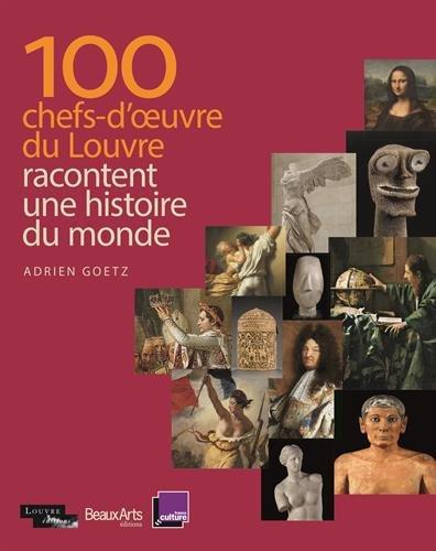 100 chefs-d'oeuvre du Louvre racontent une histoire du monde par Adrien Goetz