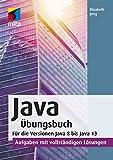 Java Übungsbuch: Für die Versionen Java 8 bis Java 13 - Aufgaben mit vollständigen Lösungen (mitp Professional)