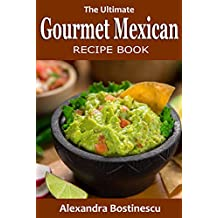 Mexican Recipes: The Ultimate Gourmet Mexican Recipe Book (English Edition)