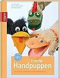 Freche Handpuppen: Aus Socken, Strümpfen, Filz und Handschuhen